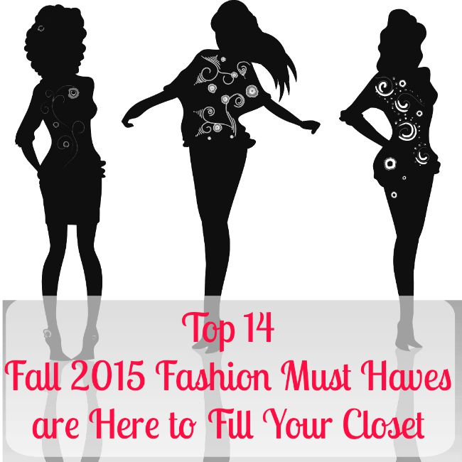 Top 14 Fall 2015 Fashion Must Haves are Here to Fill Your Closet