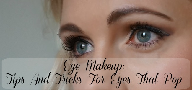Eye Makeup: Tips And Tricks For Eyes That Pop