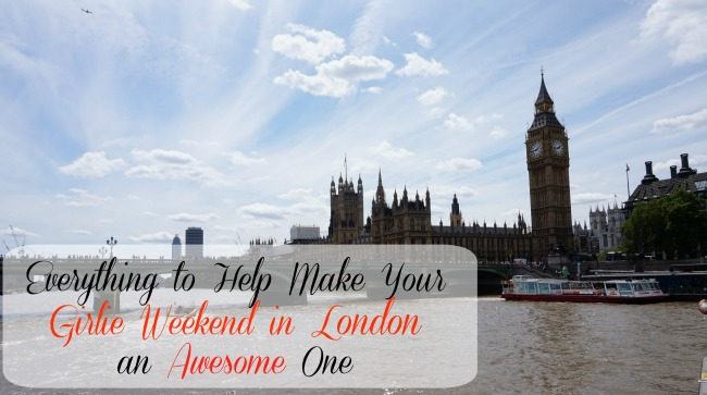 Everything to Help Make Your Girlie Weekend in London an Awesome One