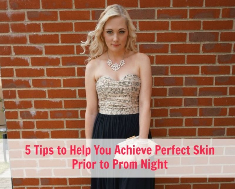5 Tips to Help You Achieve Perfect Skin Prior to Prom Night