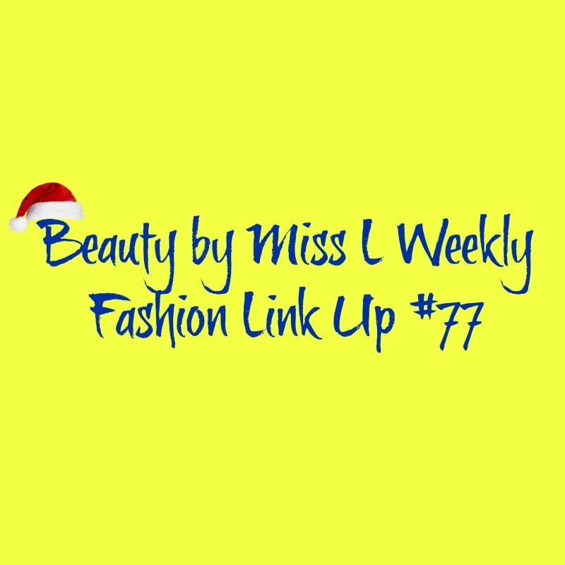 Beauty by Miss L Weekly Fashion Link Up #77
