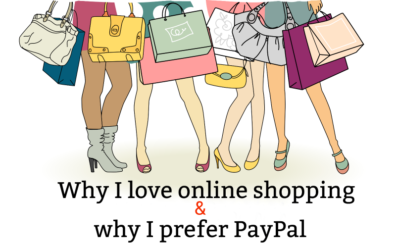 Why I love online shopping and why I prefer PayPal