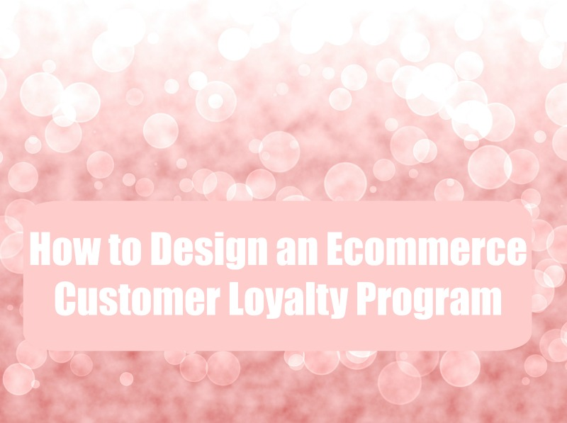 How to Design an Ecommerce Customer Loyalty Program