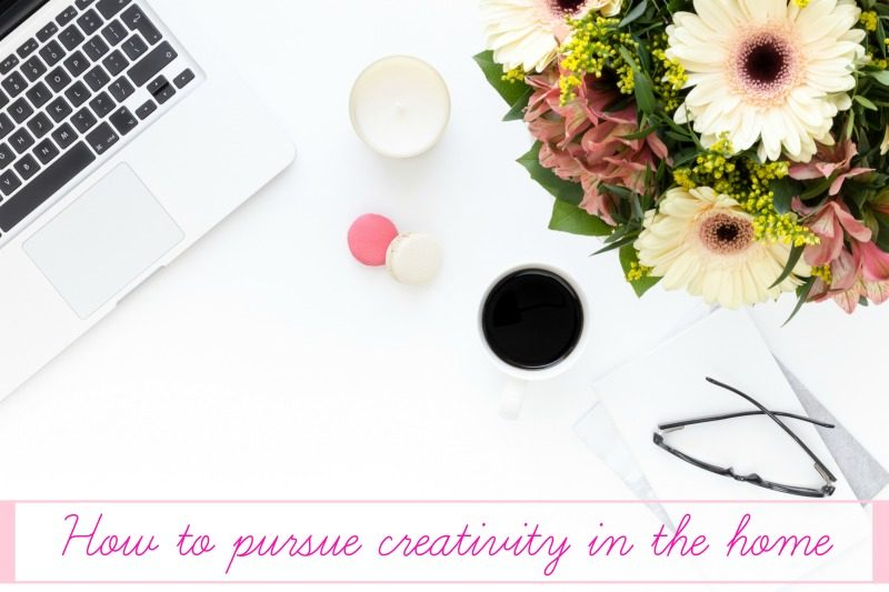 how to pursue creativity in the home