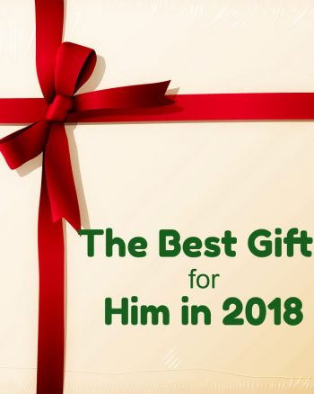 The Best Gifts For Him in 2018