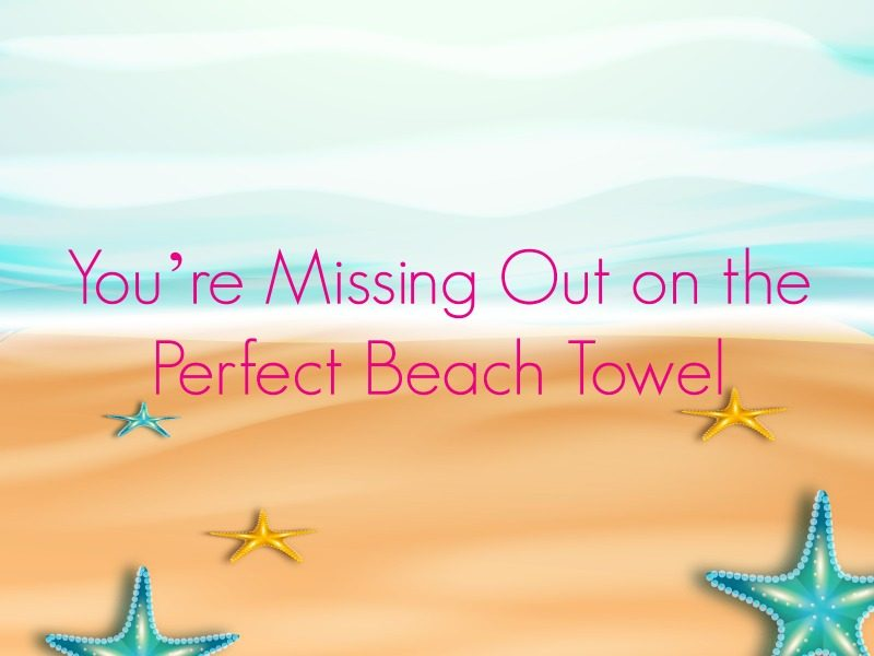 You're Missing Out on the Perfect Beach Towel - sand-resistant beach towel