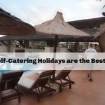 Why Self-Catering Holidays are the Best Option