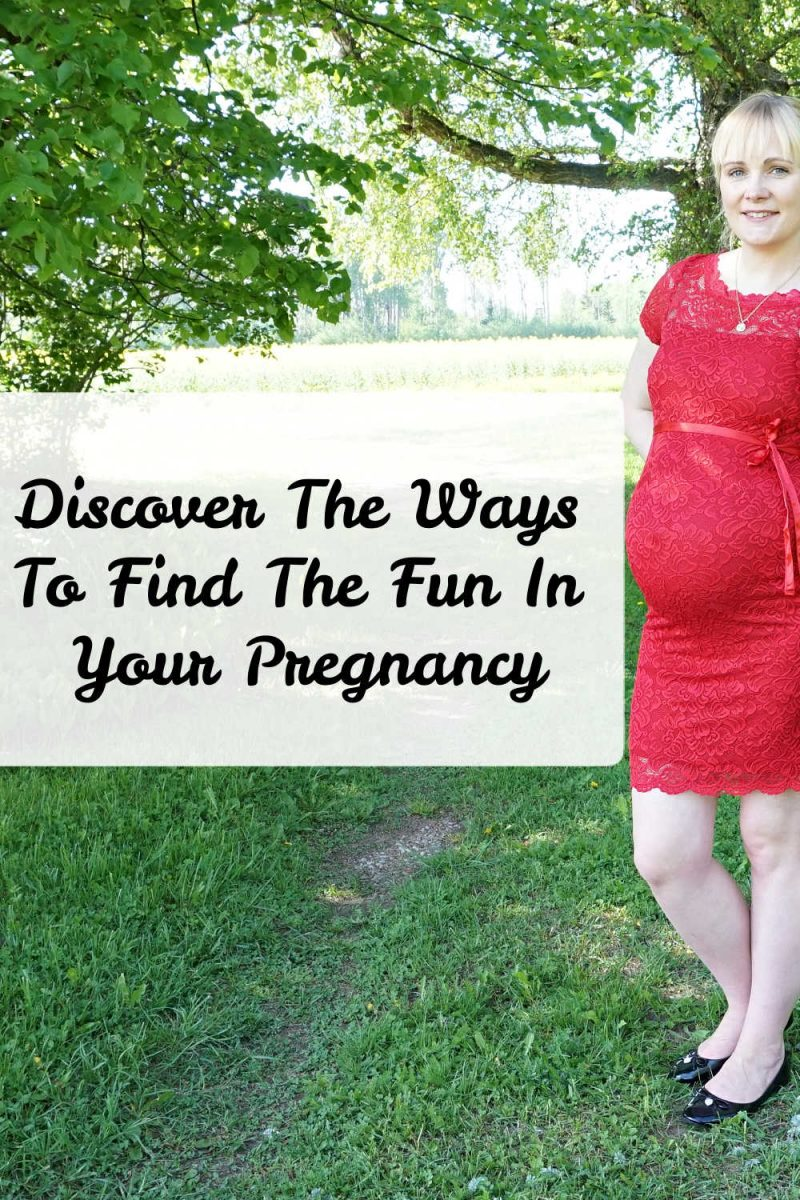 Discover The Ways To Find The Fun In Your Pregnancy