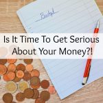 Is It Time To Get Serious About Your Money?!