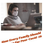 How Every Family Should Prepare For Post-Covid-19