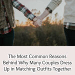 The Most Common Reasons Behind Why Many Couples Dress Up in Matching Outfits Together