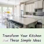 Transform Your Kitchen With These Simple Ideas