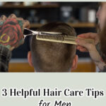 3 Helpful Hair Care Tips for Men