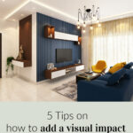 5 Tips on how to add a visual impact with interior design
