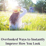 Overlooked Ways to Instantly Improve How You Look