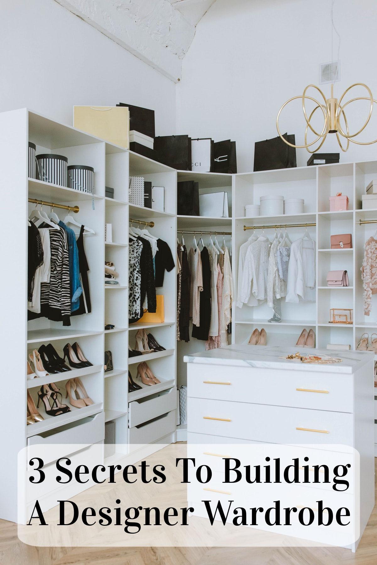 3 Secrets To Building A Designer Wardrobe
