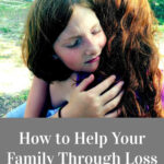 How to Help Your Family Through Loss
