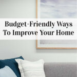 Budget-Friendly Ways To Improve Your Home