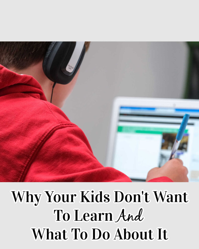 Why Your Kids Don't Want To Learn And What To Do About It